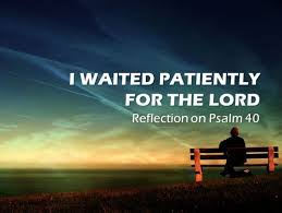 Wait patiently for the Lord
